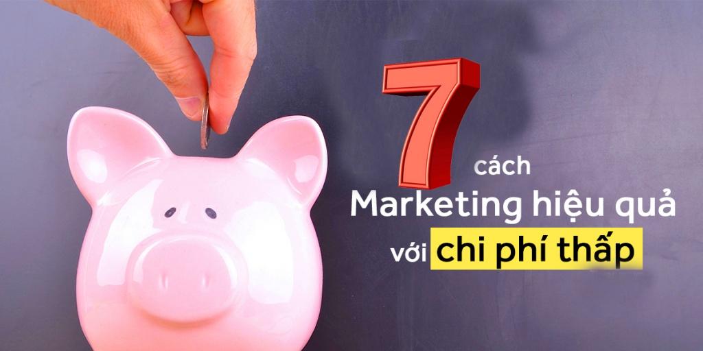 7 cách marketing hiệu quả với ngân sách hạn hẹp